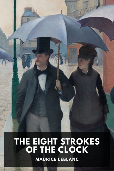 The cover for the Standard Ebooks edition of The Eight Strokes of the Clock, by Maurice Leblanc. Translated by Alexander Teixeira de Mattos